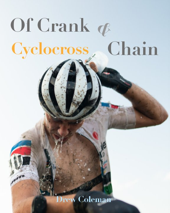 View Of Crank and Chain: Cyclocross by Drew Coleman