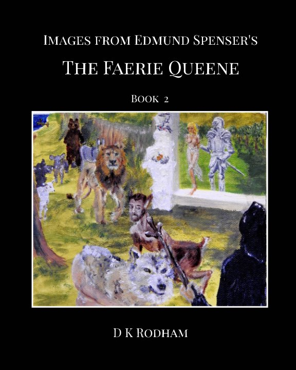 View Images from Edmund Spenser's The Faerie Queene by D K Rodham