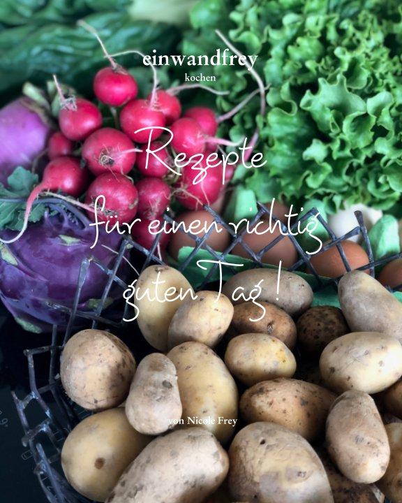 View Rezepte für einen richtig guten Tag ! by Nicole Frey
