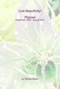 Live Beautifully! September 2020 - August 2021 Planner/Calendar book cover
