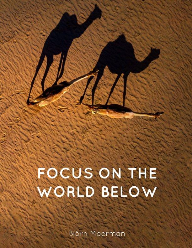 View Focus on the world below by Bjorn Moerman
