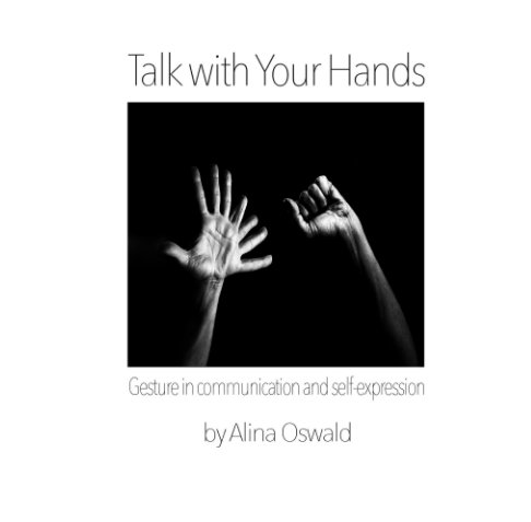 View Talk with Your Hands by Alina Oswald