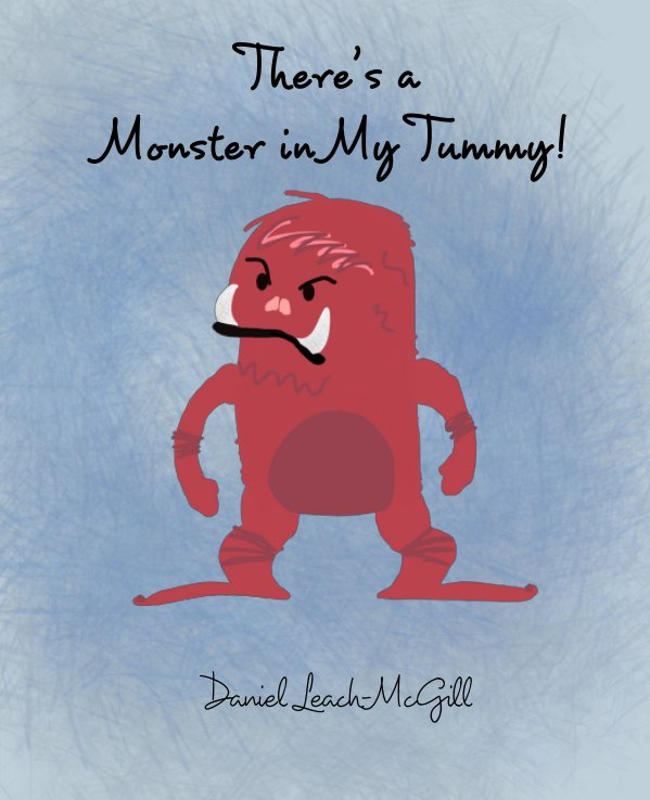 View There's a Monster in My Tummy by Daniel Leach-McGill