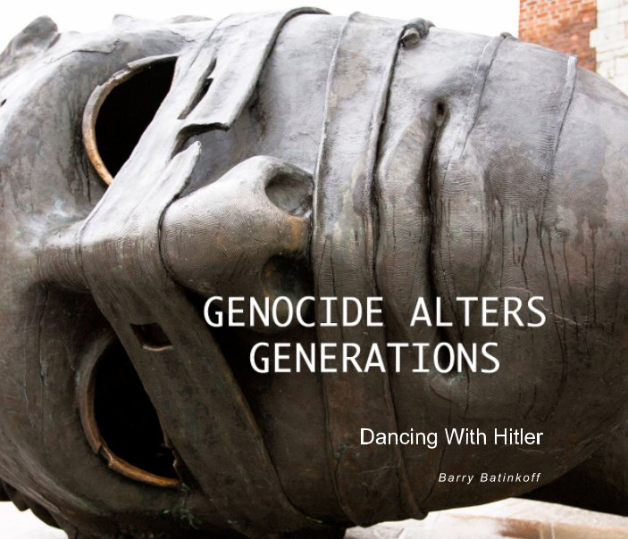 View Genocide Alters Generations by Barry Batinkoff