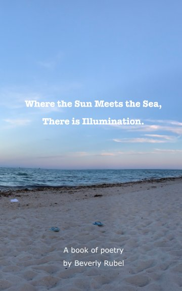 View Where the Sun Meets the Sea, There is Illumination by Beverly Rubel
