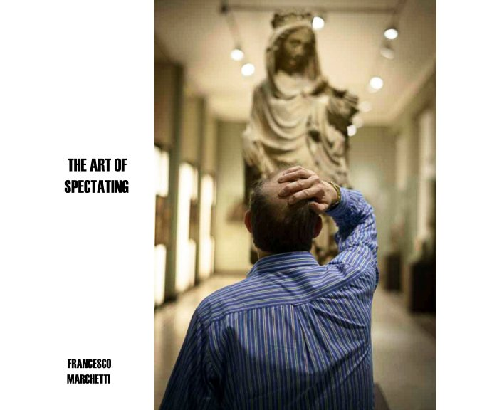 View The Art of Spectating by Francesco Marchetti