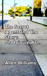 The Secret Agent and The Story: Photojournalism book cover