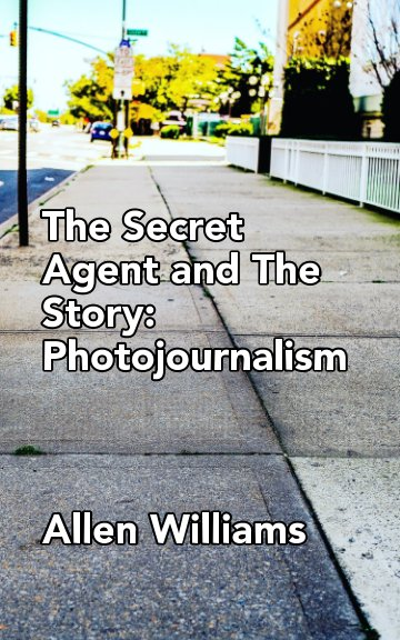 Bekijk The Secret Agent and The Story: Photojournalism op Allen Williams