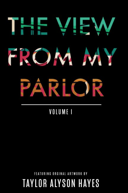 View View From My Parlor by Taylor Alyson Hayes