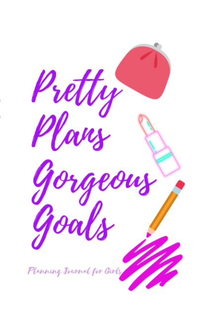 View Pretty Plans Gorgeous Goals by Angela Walker