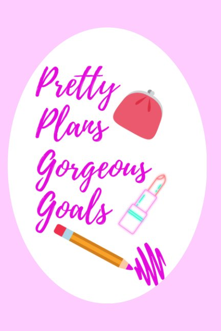 View Pretty Plans Gorgeous Goals Journal (lined) by Angela Walker