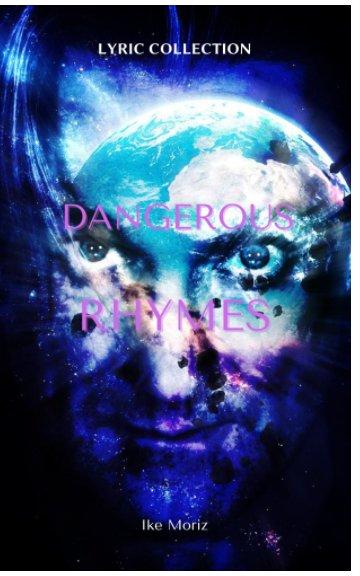 View Dangerous Rhymes by Ike Moriz