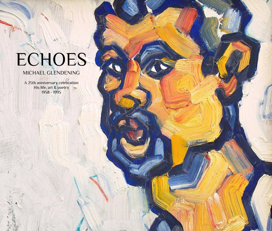 View ECHOES - The life, art and poetry of Michael Glendening 1958-1995 by Jonathan Glendening