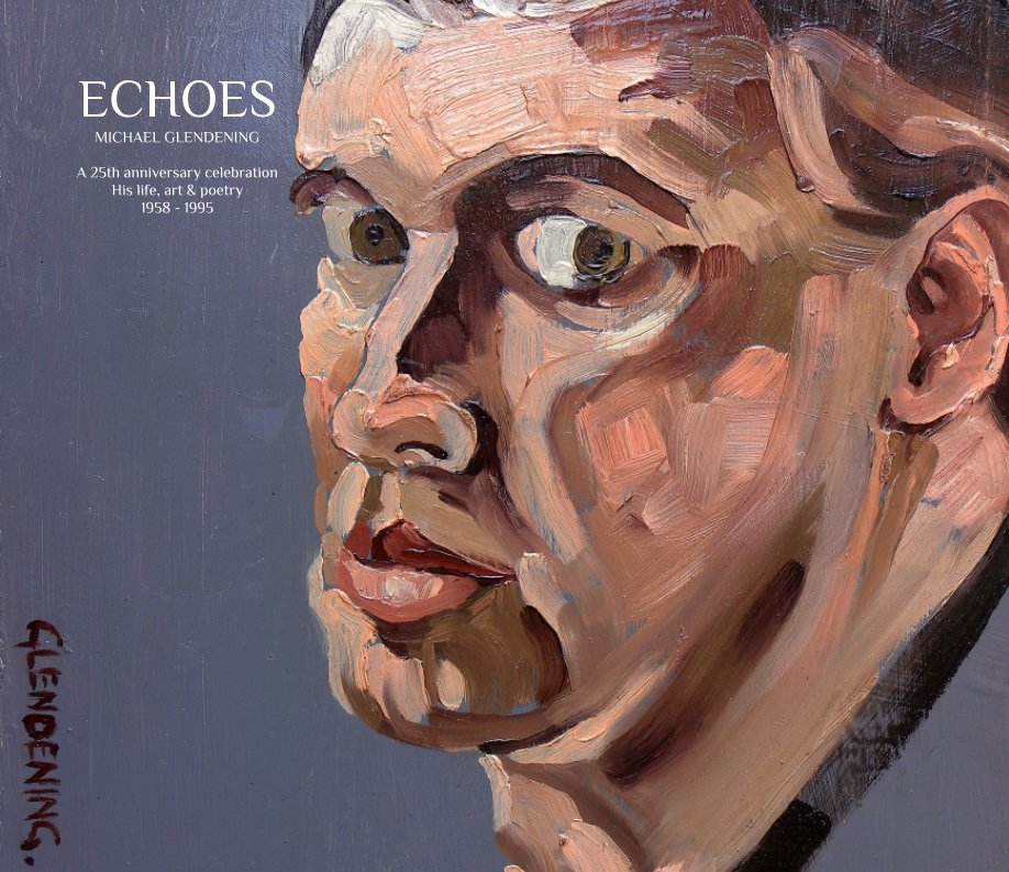 View ECHOES - The life, art and poetry of Michael Glendening 1958 - 1995 by Jonathan Glendening