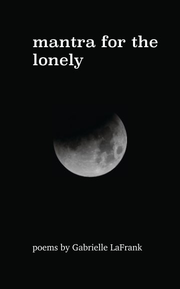 View mantra for the lonely by Gabrielle LaFrank