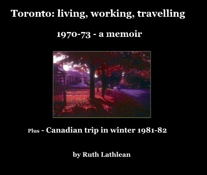 Toronto: living, working, travelling 1970-73 - a memoir book cover