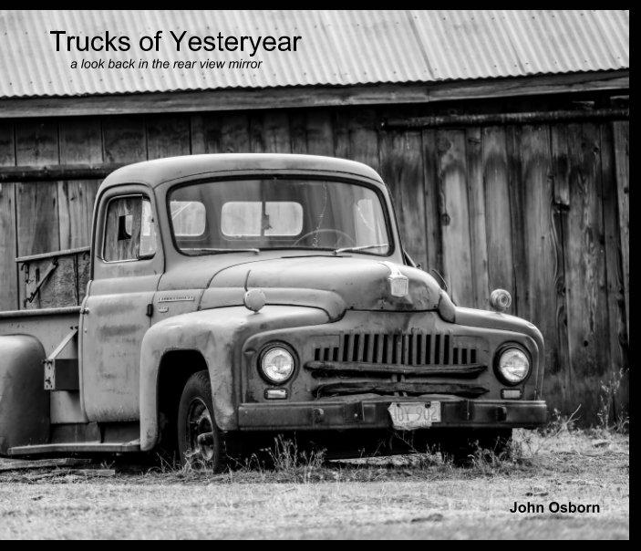 View Trucks of Yesteryear by John Osborn