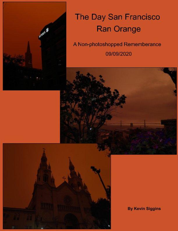View The Day San Francisco Ran Orange by Kevin Siggins