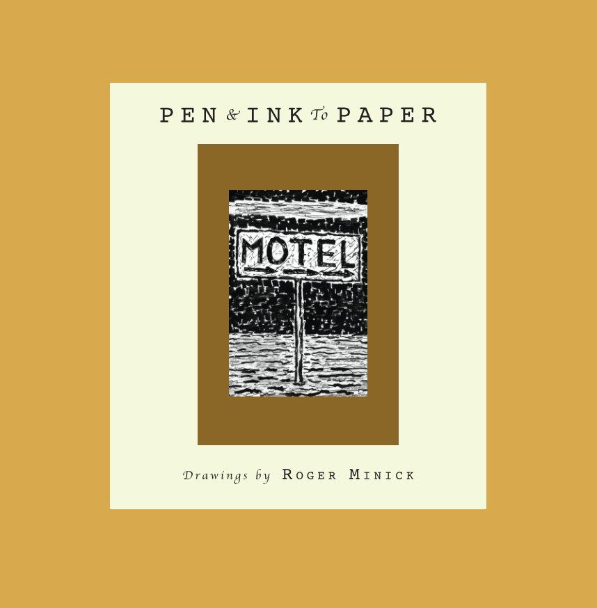 View Pen and Ink to Paper by Roger Minick