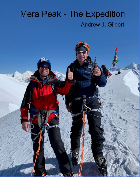 View Mera Peak - The Expedition by Andrew J. Gilbert