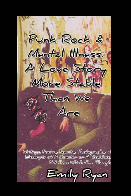 View Punk Rock and Mental Illness Vol. 1 A Love Story More Stable Than We Are by Emily Ryan
