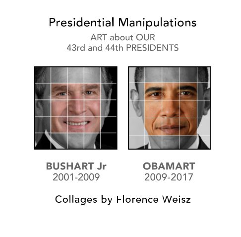 View Presidential Manipulations: BUSHART Jr and OBAMART by Florence Weisz