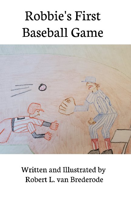 View Robbie's First Baseball Game by Robert L. van Brederode