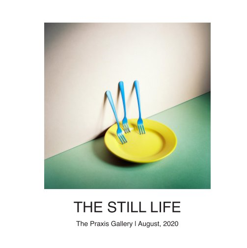 The Still Life nach The Praxis Gallery anzeigen