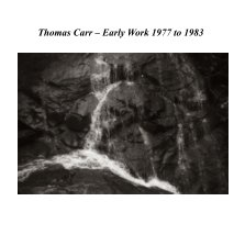 Thomas Carr - Early Work 1977 to 1983 book cover