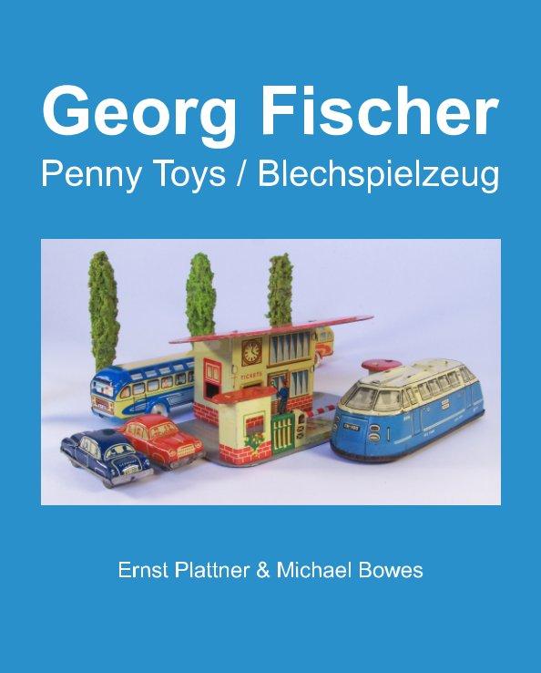 Georg Fischer Penny Toys / Blechspielzeug nach Ernst Plattner, Michael Bowes anzeigen