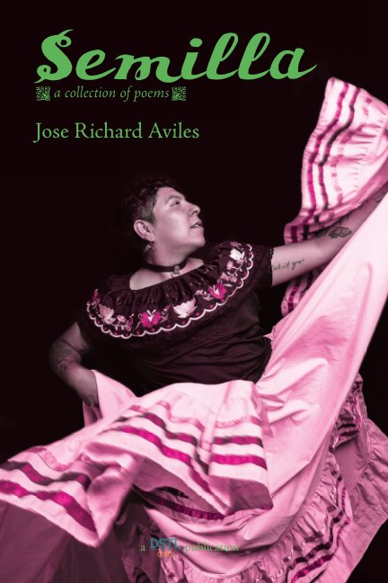 View Semilla: A Collection of Poems by Jose Richard Aviles