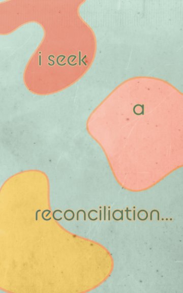 View i seek a reconciliation by Kaitlin Mills