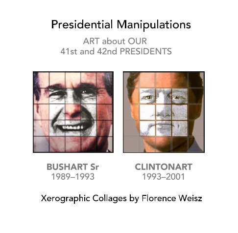 View Presidential Manipulations: Bushart Sr and Clintonart by Florence Weisz