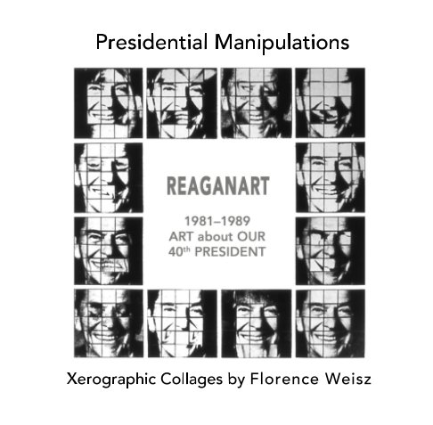 View Presidential Manipulations: REAGANART by Florence Weisz