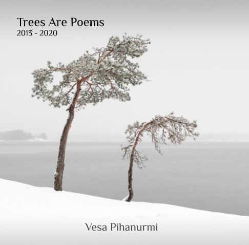 View Trees Are Poems (Softcover Edition) by Vesa Pihanurmi