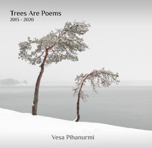 View Trees Are Poems (Hardcover Edition) by Vesa Pihanurmi
