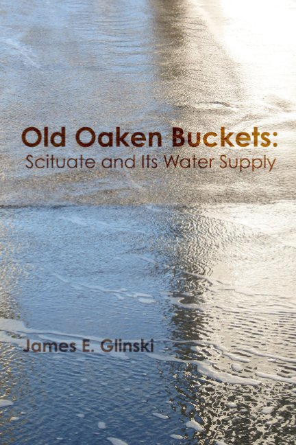 View Old Oaken Buckets: Scituate and its Water Supply by Jim Glinski
