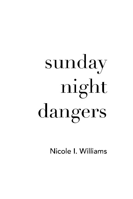View Sunday Night Dangers by Nicole I. Williams