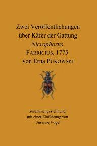 Zwei Veröffentlichungen über Käfer der Gattung Nicrophorus FABRICIUS, 1775 von Erna PUKOWSKI book cover