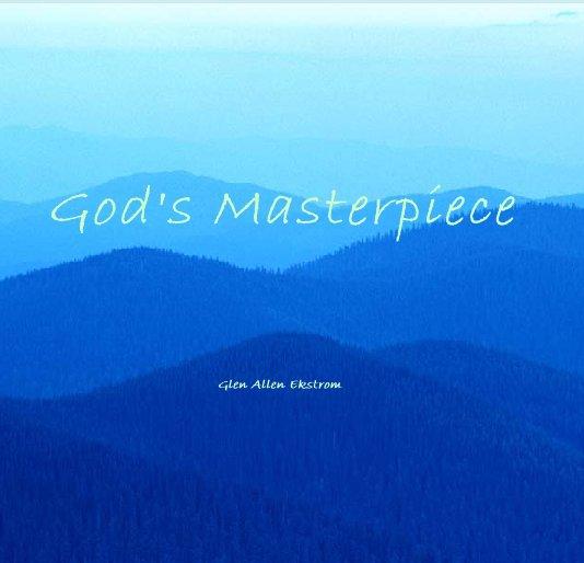 View God's Masterpiece by Glen Allen Ekstrom
