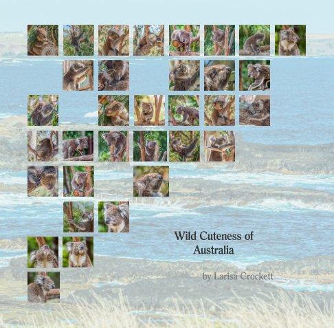 View Wild Cuteness of Australia by Larisa Crockett