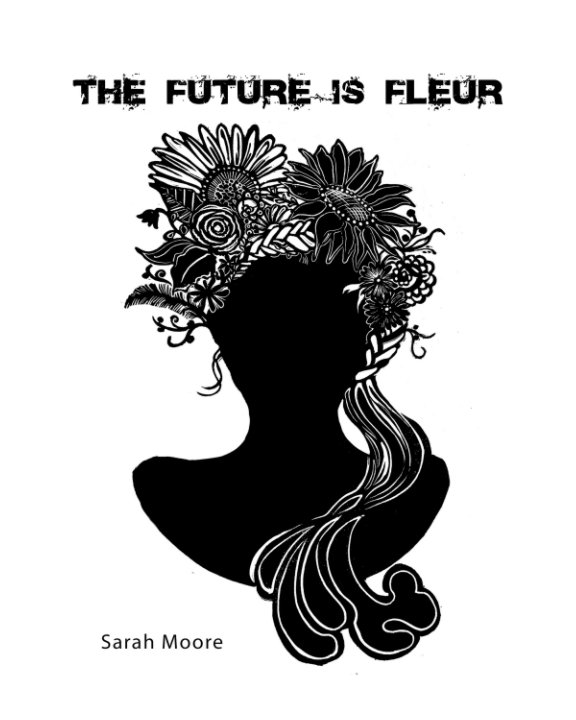 View The Future Is Fleur by Sarah J Moore