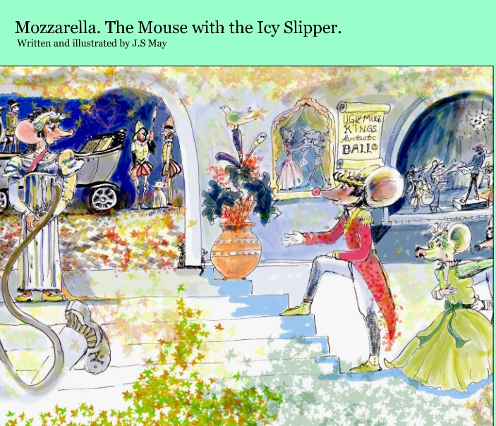 View Mozzarella, the Mouse with the Icy Slipper. by J.S May