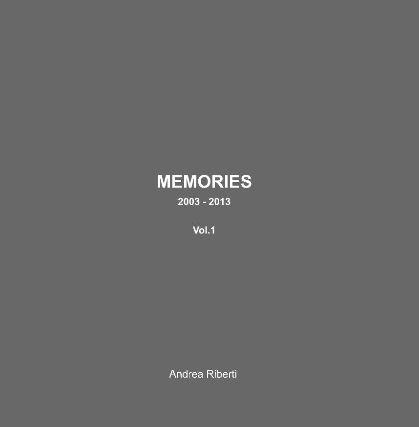 View MEMORIES - 2003 2013 Vol.1 by Andrea Riberti