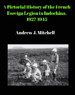 Pictorial History of the French Foreign Legion in Indochina, 1926-1945 book cover