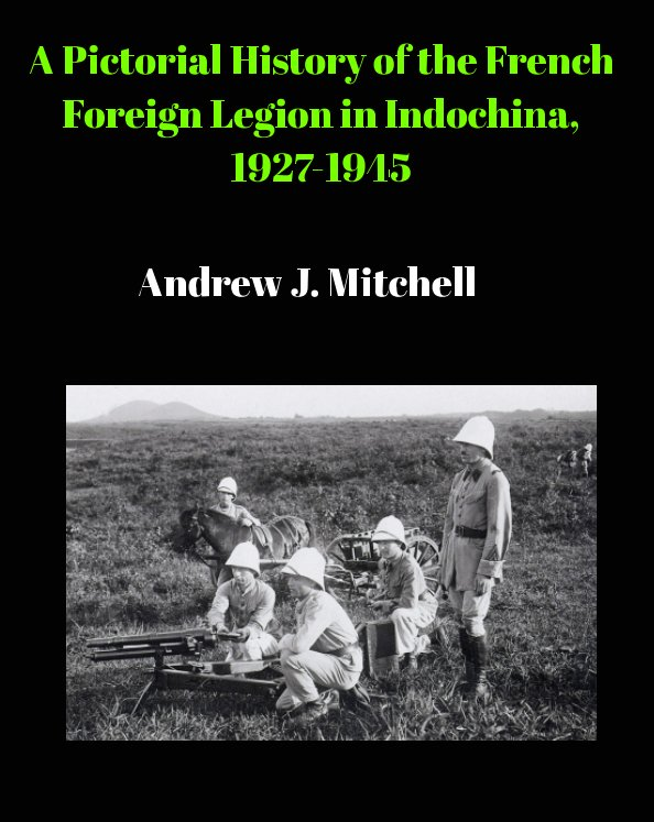View Pictorial History of the French Foreign Legion in Indochina, 1927-1945 by Andrew J. Mitchell