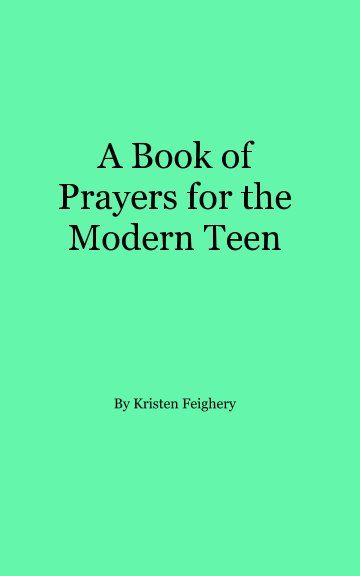 View A Book of Prayers for the Modern Teen by Kristen L. Feighery
