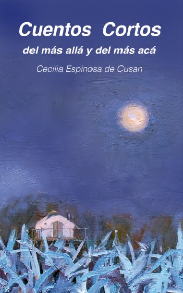 View Short stories from beyond and from here by Cecilia Espinosa de Cusan