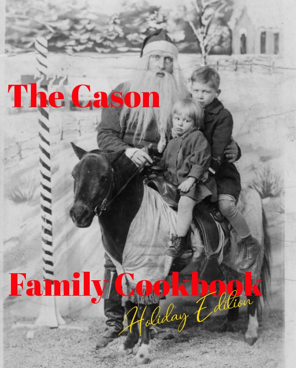 View The Cason Family Cookbook, Holiday Edition by Julie A. Cason