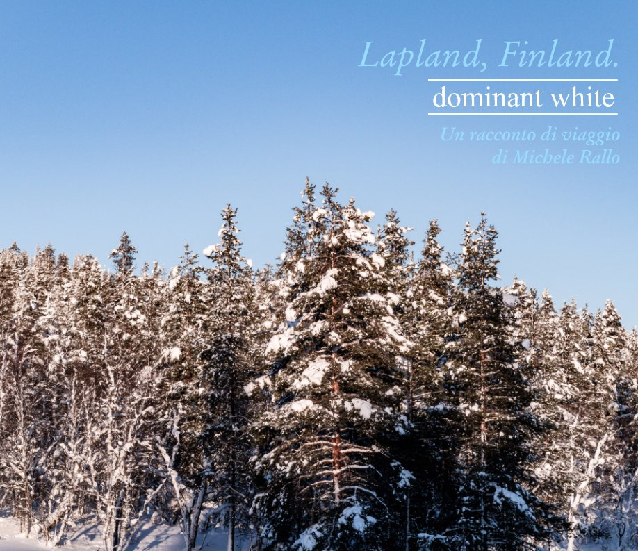 View Lapland, Finland | Dominant white by Michele Rallo | MR PhotoArt ©